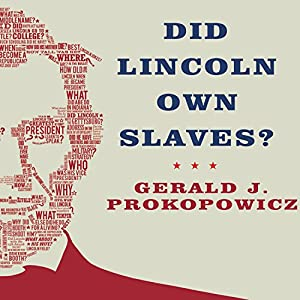 Did Lincoln Own Slaves?: And Other Frequently Asked Questions about Abraham Lincoln | [Gerald J. Prokopowicz]