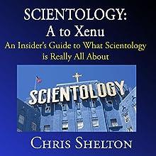 Scientology: A to Xenu: An Insider's Guide to What Scientology Is All About | Livre audio Auteur(s) : Chris Shelton Narrateur(s) : Chris Shelton