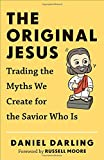 img - for The Original Jesus: Trading the Myths We Create for the Savior Who Is book / textbook / text book