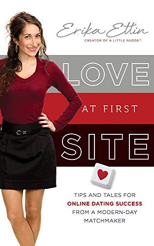 Book: Love at First Site - Tips and Tales for Online Dating Success from a Modern-Day Matchmaker by Erika Ettin