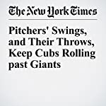 Pitchers' Swings, and Their Throws, Keep Cubs Rolling past Giants | Billy Witz