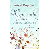 """Wenn nicht jetzt, wann dann?von """"Astrid Ruppert"""""""