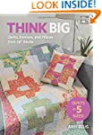 Think Big: Quilts, Runners, and Pillo...