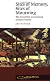 Sites of Memory, Sites of Mourning: The Great War in European Cultural History (Canto) (0521639883) by Winter, Jay