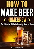How to Make Beer : The Ultimate Guide to Brewing Beer at Home
