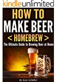 How to Make Beer < Homebrew >: The Ultimate Guide to Brewing Beer at Home