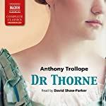 Dr Thorne: Chronicles of Barsetshire, Book 3 (       UNABRIDGED) by Anthony Trollope Narrated by David Shaw-Parker