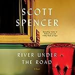 River Under the Road: A Novel   Scott Spencer