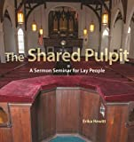 The Shared Pulpit: A Sermon Seminar for Lay People (Paperback)