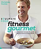 Soulmate Food Fitness Gourmet: Delicious recipes for peak performance at any level