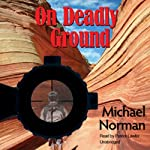 On Deadly Ground (       UNABRIDGED) by Michael Norman Narrated by Patrick Lawlor