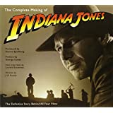 The Complete Making of Indiana Jones: The Definitive Story Behind All Four Films ~ J. W. Rinzler