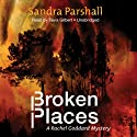 Broken Places: A Rachel Goddard Mystery Audiobook by Sandra Parshall Narrated by Tavia Gilbert