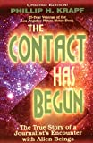 Phillip H. Krapf The Contact Has Begun: The True Story of a Journalist's Encounter with Alien Beings