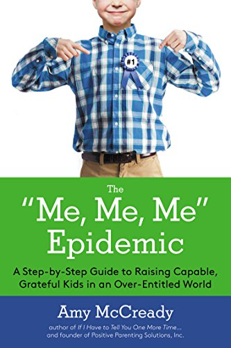 Pdf The Me, Me, Me Epidemic: A Step-by-Step Guide to Raising Capable, Grateful Kids in an Over-Entitled World by Tarcher