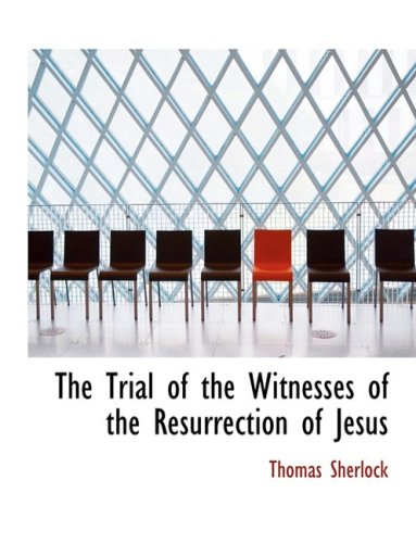 The Trial of the Witnesses of the Resurrection of Jesus (Large Print Edition)