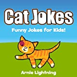 Cat Jokes for Kids!: Funny Jokes for Kids (Animal Jokes for Kids Book 1)