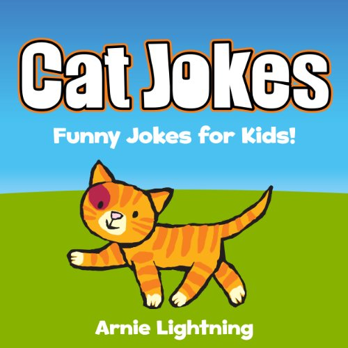 Arnie Lightning - Cat Jokes for Kids!: Funny Jokes for Kids (Animal Jokes for Kids Book 1)