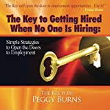 img - for The Key To Getting Hired When No One Is Hiring: Simple Strategies to Open the Doors to Employment book / textbook / text book