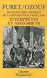 Dictionnaire critique de la Révolution française. Tome 5 : Interprètes et historiens