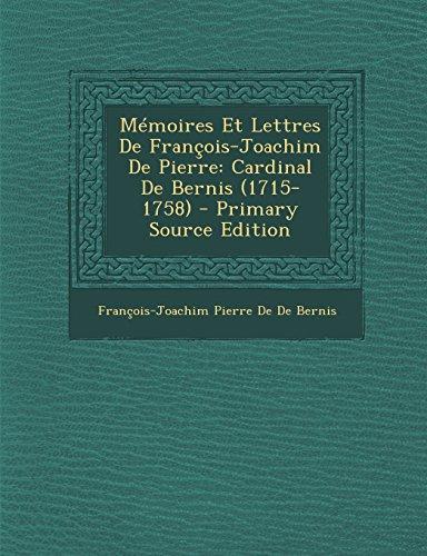 Mémoires Et Lettres De François-Joachim De Pierre: Cardinal De Bernis (1715-1758)