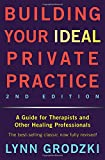 Building Your Ideal Private Practice 2nd Edition: A Guide For Therapists And Other Healing Professionals