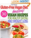"Amazing Gluten-Free Vegan Recipes For Healthy Eating And Weight Loss ""The Delicious Way"" (Gluten-Free Vegan Diet Book 1)"