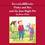 Pinky and Rex and the Just Right Pet   James Howe