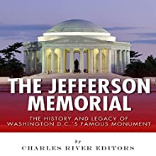 The Jefferson Memorial: The History of Washington D.C.'s Famous Monument (       UNABRIDGED) by Charles River Editors Narrated by Michael Gilboe