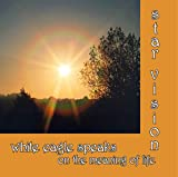 White Eagle Star Vision Cd : White Eagle Speaks on the Meaning of Life