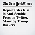 Report Cites Rise in Anti-Semitic Posts on Twitter, Many by Trump Backers | Jonathan Mahler