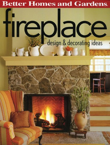 Fireplace: Design & Decorating Ideas (Better Homes And Gardens) (Better Homes And Gardens Home)