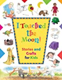 I Touched the Moon: Stories and Crafts for Kids