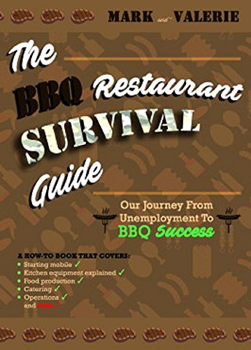 The BBQ Restaurant Survival Guide: Our Journey from Unemployment to BBQ Success by Mark, Valerie