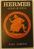 Hermes, Guide of Souls: The Mythologem of the Masculine Source of Life (Dunquin Series, No 7) (0882142070) by Kerenyi, Karl