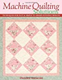 Machine Quilting Solutions: Techniques for Fast & Simple to Award-Winning Designs