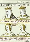 Catalina De Lancaster / Catalina of L...