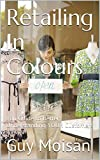 img - for Retailing In Colours: You Guide to Better Understanding YOUR Customers book / textbook / text book