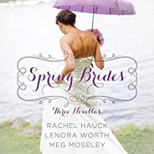 Spring Brides: A Year of Weddings Novella Collection (       UNABRIDGED) by Rachel Hauck, Lenora Worth, Meg Moseley Narrated by Julie Carr, Christy Ragland, Amber Quick