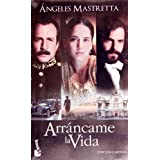 Arrancame la vida (Spanish Edition)