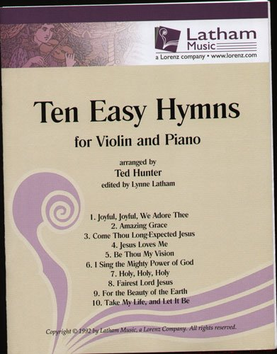 Ten Easy Hymns for Violin and Piano. By Ted Hunter. Arranged by Lynne Latham. Published by Latham Mu