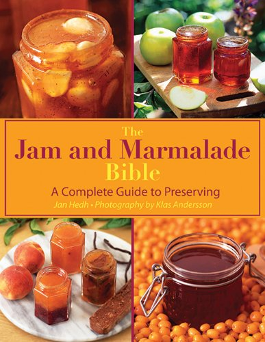The Jam and Marmalade Bible: A Complete Guide to Preserving by Jan Hedh
