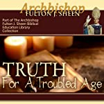 Truth for a Troubled Age | Fulton J Sheen