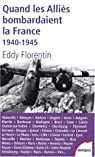 Quand les Alliés bombardaient la France : 1940-1945 par Florentin