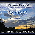 The Way to God: Positionality and Duality - Transcending the Opposites Lecture by David R. Hawkins, M.D. Narrated by David R. Hawkins