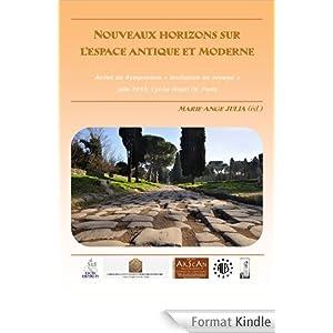 Nouveaux horizons sur l'espace antique et moderne: Actes du Symposium «Invitation au voyage», juin 2013, Lycée Henri IV, Paris