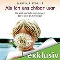 Als ich unsichtbar war: Die Welt aus der Sicht eines Jungen, der 11 Jahre als hirntot galt Audiobook by Martin Pistorius Narrated by Elmar Börger