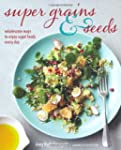 Super Grains and Seeds: Wholesome way...