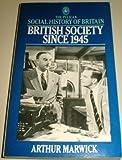 British Society Since 1945 (The Pelican Social History of Britain Series) (Social Hist of Britain) (0140219064) by Marwick, Arthur