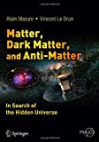 img - for Matter, Dark Matter, and Anti-Matter (Springer Praxis Books) book / textbook / text book